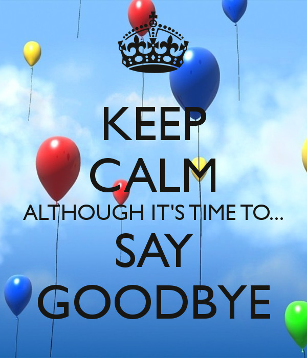 keep-calm-although-its-time-to-say-goodbye
